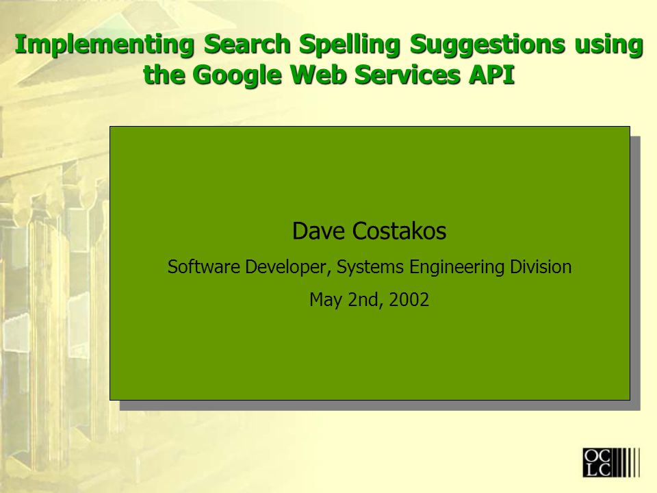 Agenda Overview of the Google Web Service API Overview of SOAP and related technologies Description of Google's Web Service API Description of how Google's Spelling Suggestion service was integrated.