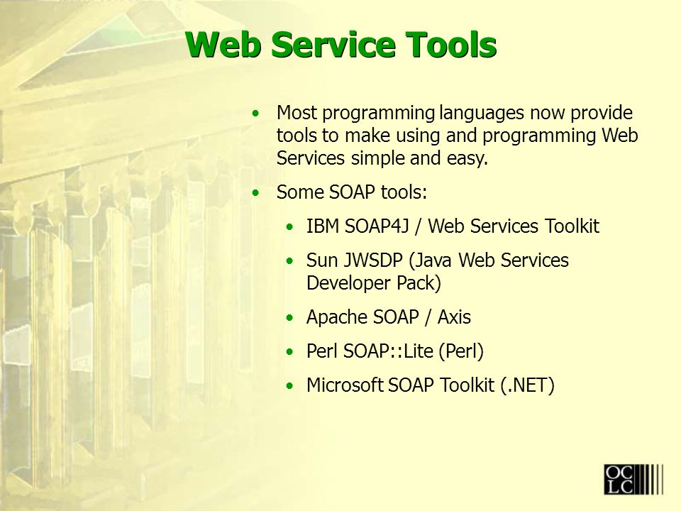 Web Service Tools Most programming languages now provide tools to make using and programming Web Services simple and easy.