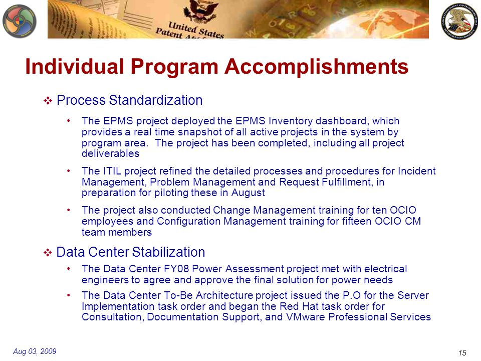 Aug 03, 2009 15 Individual Program Accomplishments  Process Standardization The EPMS project deployed the EPMS Inventory dashboard, which provides a real time snapshot of all active projects in the system by program area.
