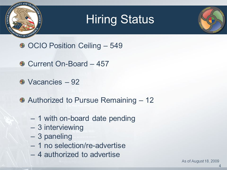 4 Hiring Status OCIO Position Ceiling – 549 Current On-Board – 457 Vacancies – 92 Authorized to Pursue Remaining – 12 –1 with on-board date pending –3 interviewing –3 paneling –1 no selection/re-advertise –4 authorized to advertise As of August 18, 2009