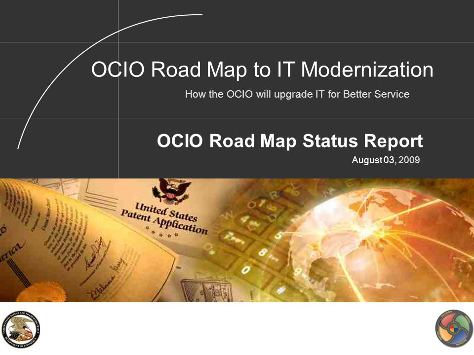 OCIO Road Map Status Report August 03, 2009 OCIO Road Map to IT Modernization How the OCIO will upgrade IT for Better Service