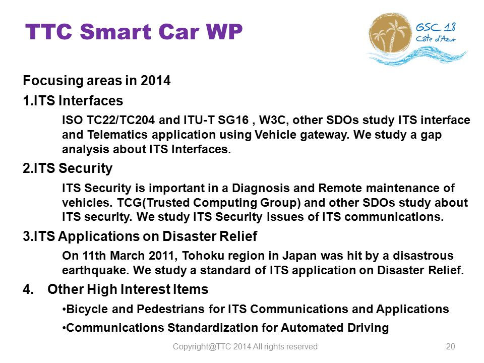 TTC Smart Car WP Focusing areas in 2014 1.ITS Interfaces ISO TC22/TC204 and ITU-T SG16, W3C, other SDOs study ITS interface and Telematics application using Vehicle gateway.