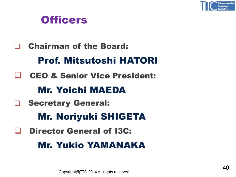  Chairman of the Board: Prof. Mitsutoshi HATORI  CEO & Senior Vice President: Mr.