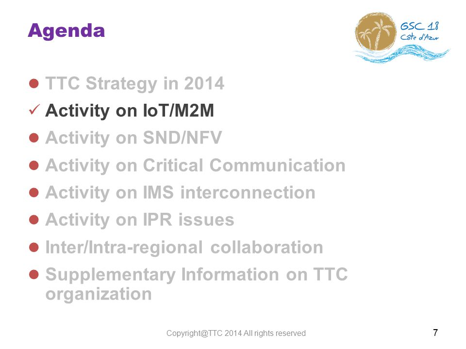Agenda TTC Strategy in 2014 Activity on IoT/M2M Activity on SND/NFV Activity on Critical Communication Activity on IMS interconnection Activity on IPR issues Inter/Intra-regional collaboration Supplementary Information on TTC organization 7 Copyright@TTC 2014 All rights reserved