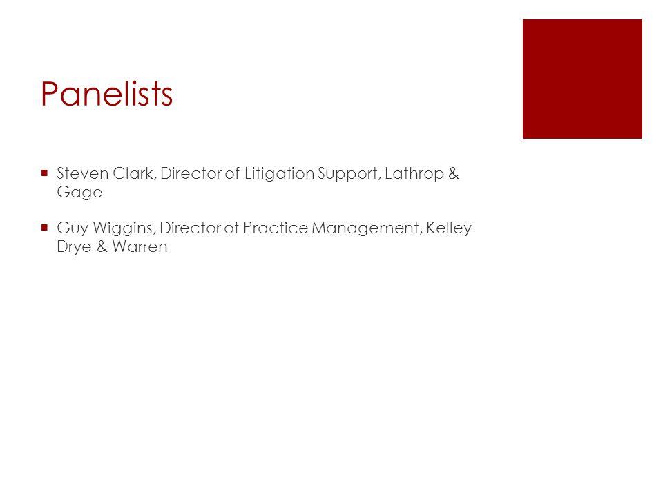 Panelists  Steven Clark, Director of Litigation Support, Lathrop & Gage  Guy Wiggins, Director of Practice Management, Kelley Drye & Warren