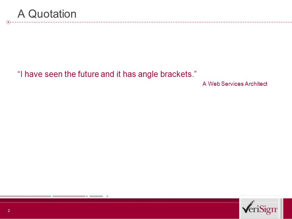 2 A Quotation I have seen the future and it has angle brackets. A Web Services Architect
