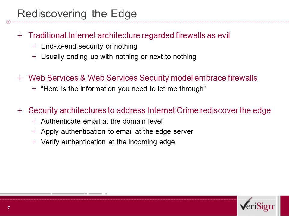 7 Rediscovering the Edge + Traditional Internet architecture regarded firewalls as evil + End-to-end security or nothing + Usually ending up with noth