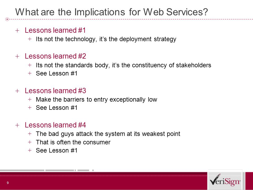 9 What are the Implications for Web Services? + Lessons learned #1 + Its not the technology, it's the deployment strategy + Lessons learned #2 + Its n