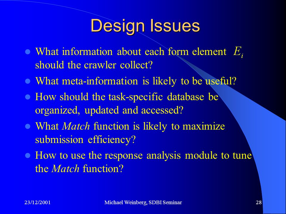 23/12/2001Michael Weinberg, SDBI Seminar28 Design Issues What information about each form element should the crawler collect.