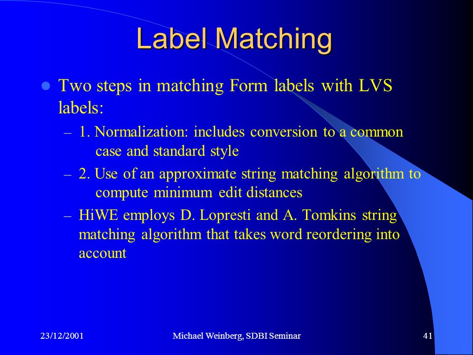 23/12/2001Michael Weinberg, SDBI Seminar41 Two steps in matching Form labels with LVS labels: – 1.