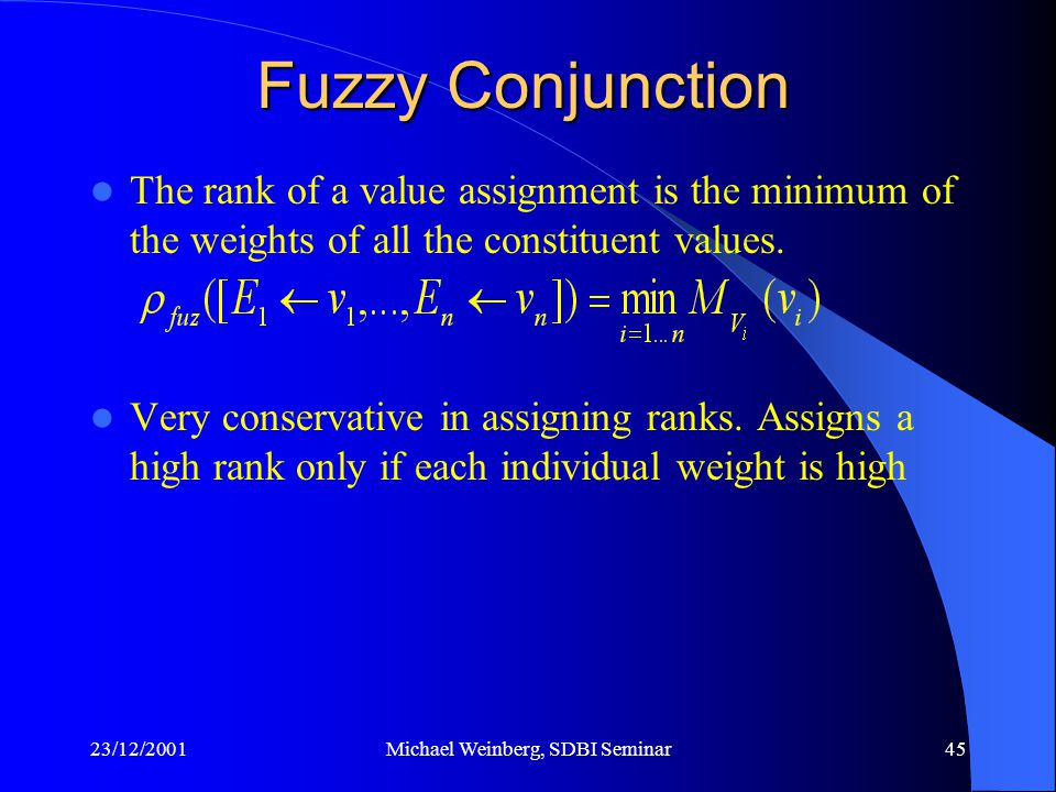 23/12/2001Michael Weinberg, SDBI Seminar45 The rank of a value assignment is the minimum of the weights of all the constituent values.