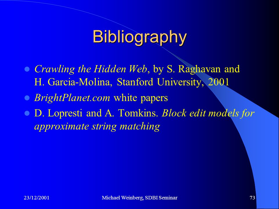 23/12/2001Michael Weinberg, SDBI Seminar73 Bibliography Crawling the Hidden Web, by S.