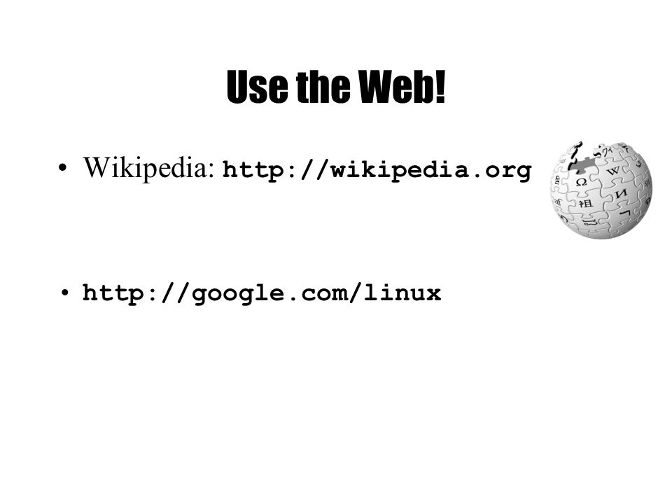 Use the Web! Wikipedia: http://wikipedia.org http://google.com/linux