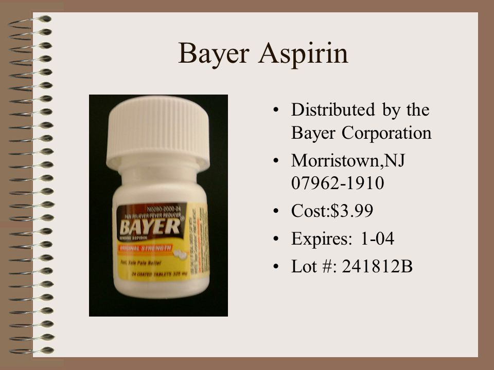Bayer Aspirin Distributed by the Bayer Corporation Morristown,NJ 07962-1910 Cost:$3.99 Expires: 1-04 Lot #: 241812B