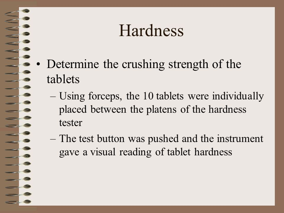 Thickness Determines the tablet thickness –Ten tablets were dusted and using forceps were individually placed between the calipers of the thickness tester –The instrument gave a visual reading of tablet thickness