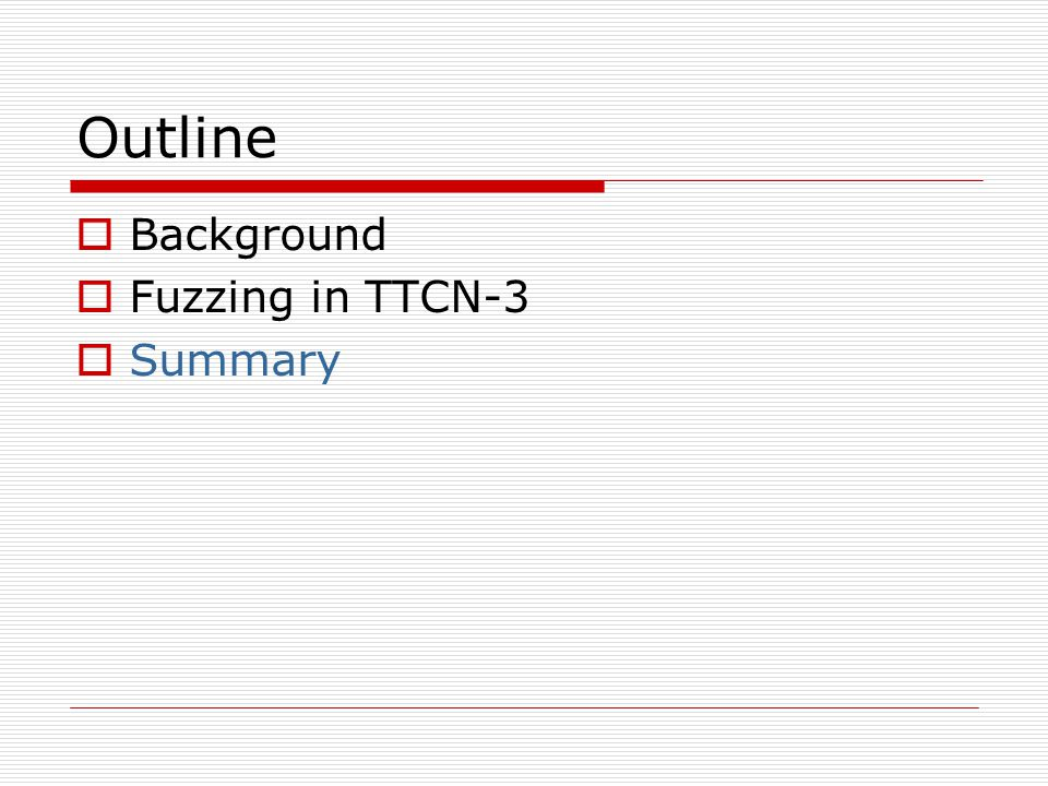 Outline  Background  Fuzzing in TTCN-3  Summary