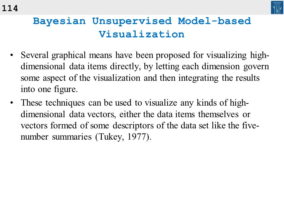 114 Several graphical means have been proposed for visualizing high- dimensional data items directly, by letting each dimension govern some aspect of