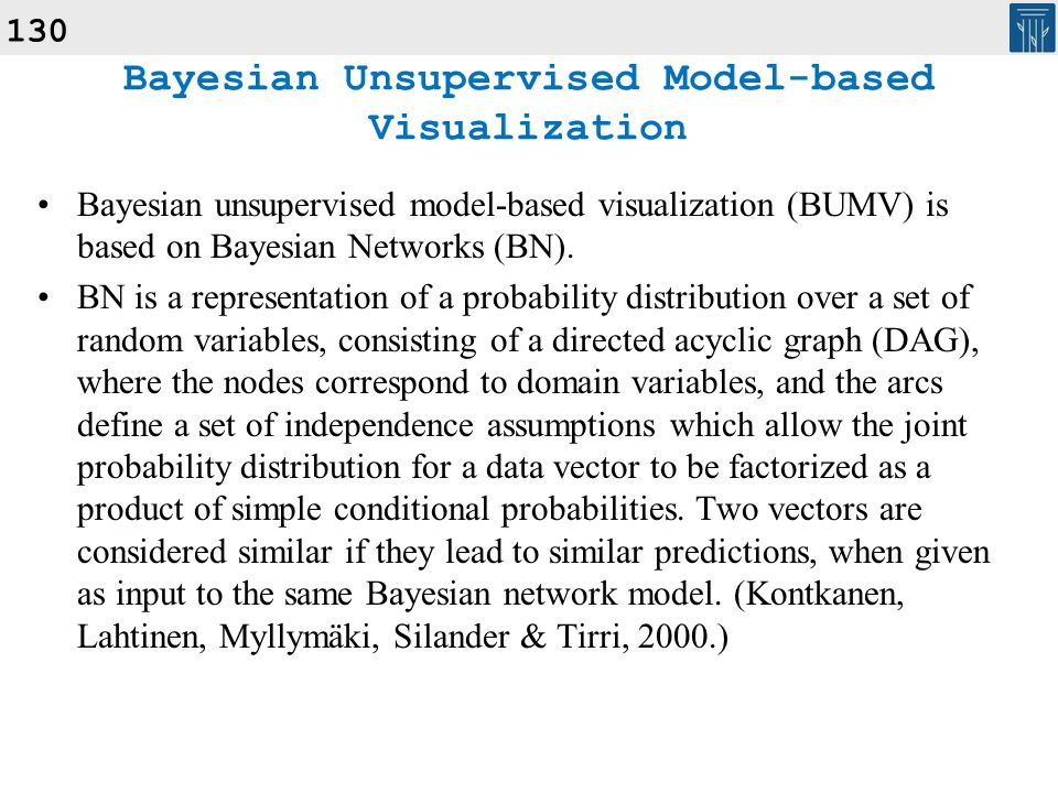 130 Bayesian unsupervised model-based visualization (BUMV) is based on Bayesian Networks (BN). BN is a representation of a probability distribution ov