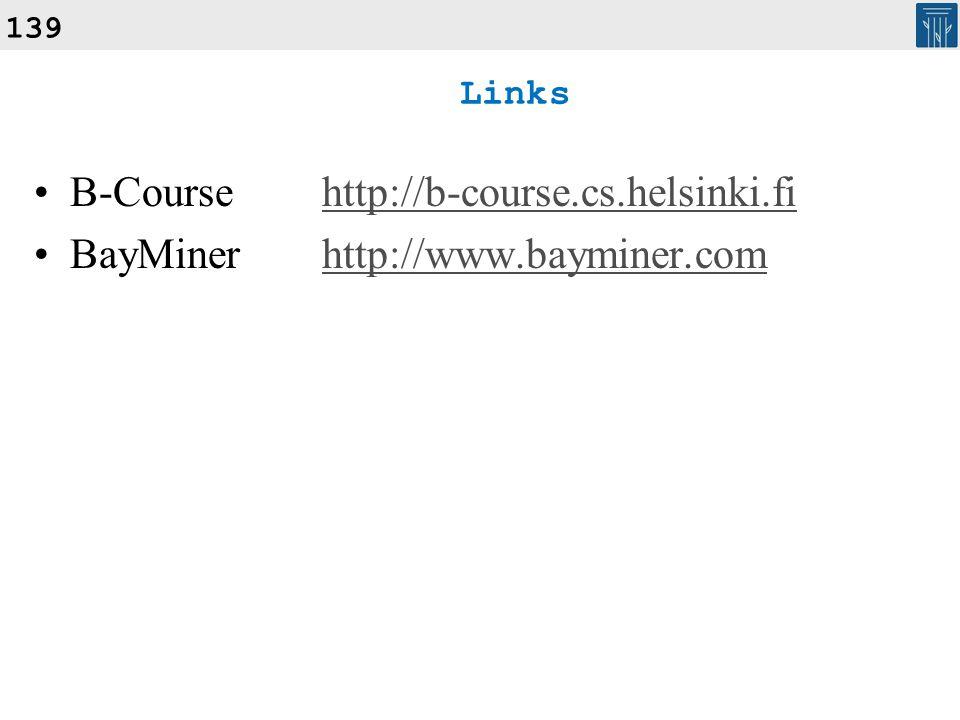 139 Links B-Coursehttp://b-course.cs.helsinki.fihttp://b-course.cs.helsinki.fi BayMinerhttp://www.bayminer.comhttp://www.bayminer.com