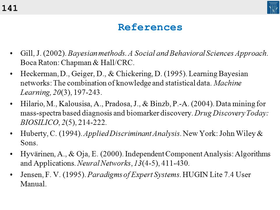 References Gill, J. (2002). Bayesian methods. A Social and Behavioral Sciences Approach. Boca Raton: Chapman & Hall/CRC. Heckerman, D., Geiger, D., &
