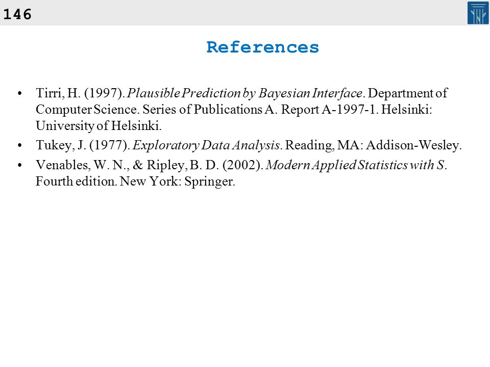 References Tirri, H. (1997). Plausible Prediction by Bayesian Interface. Department of Computer Science. Series of Publications A. Report A-1997-1. He