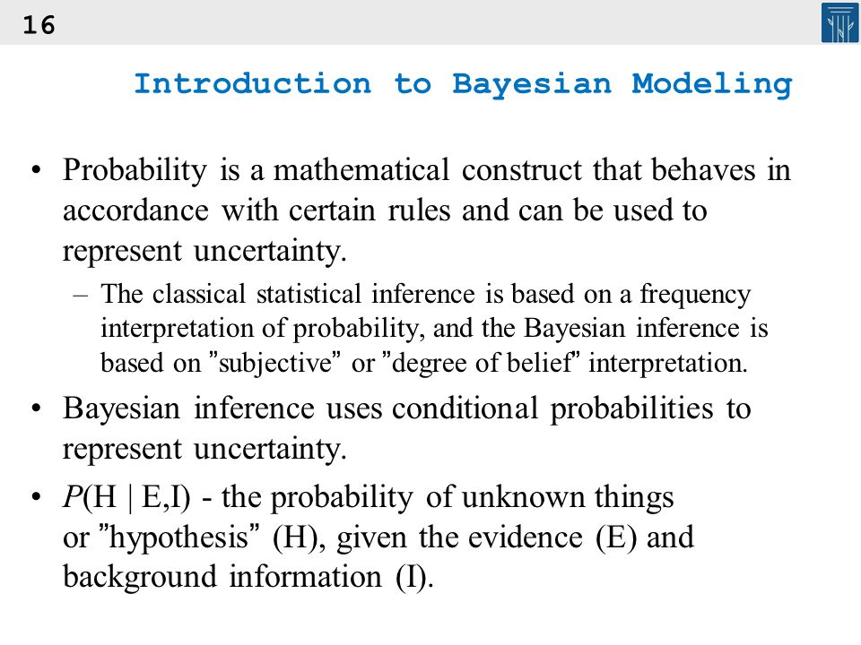 16 Introduction to Bayesian Modeling Probability is a mathematical construct that behaves in accordance with certain rules and can be used to represen