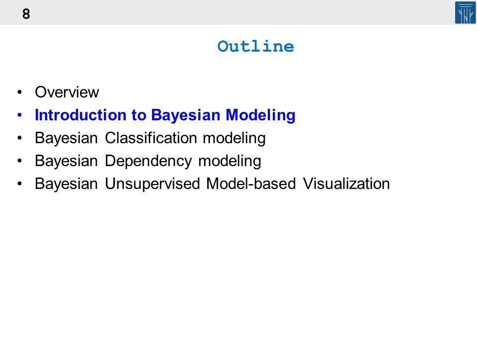 8 Outline Overview Introduction to Bayesian Modeling Bayesian Classification modeling Bayesian Dependency modeling Bayesian Unsupervised Model-based V