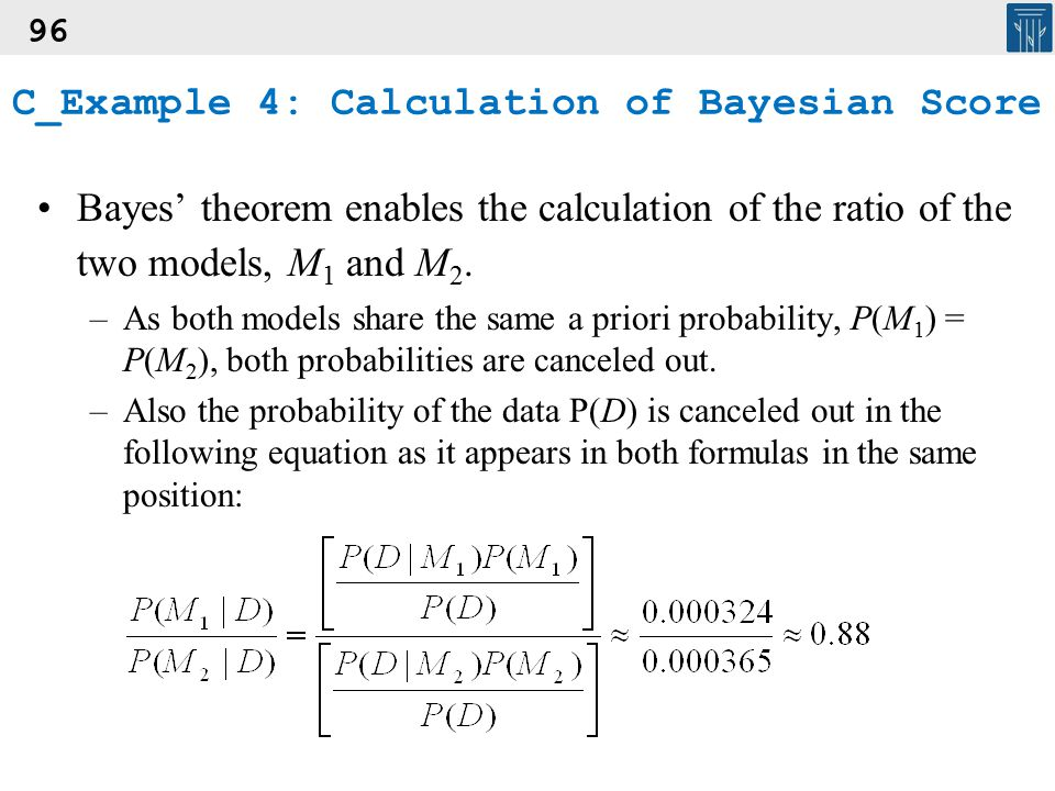96 Bayes' theorem enables the calculation of the ratio of the two models, M 1 and M 2. –As both models share the same a priori probability, P(M 1 ) =