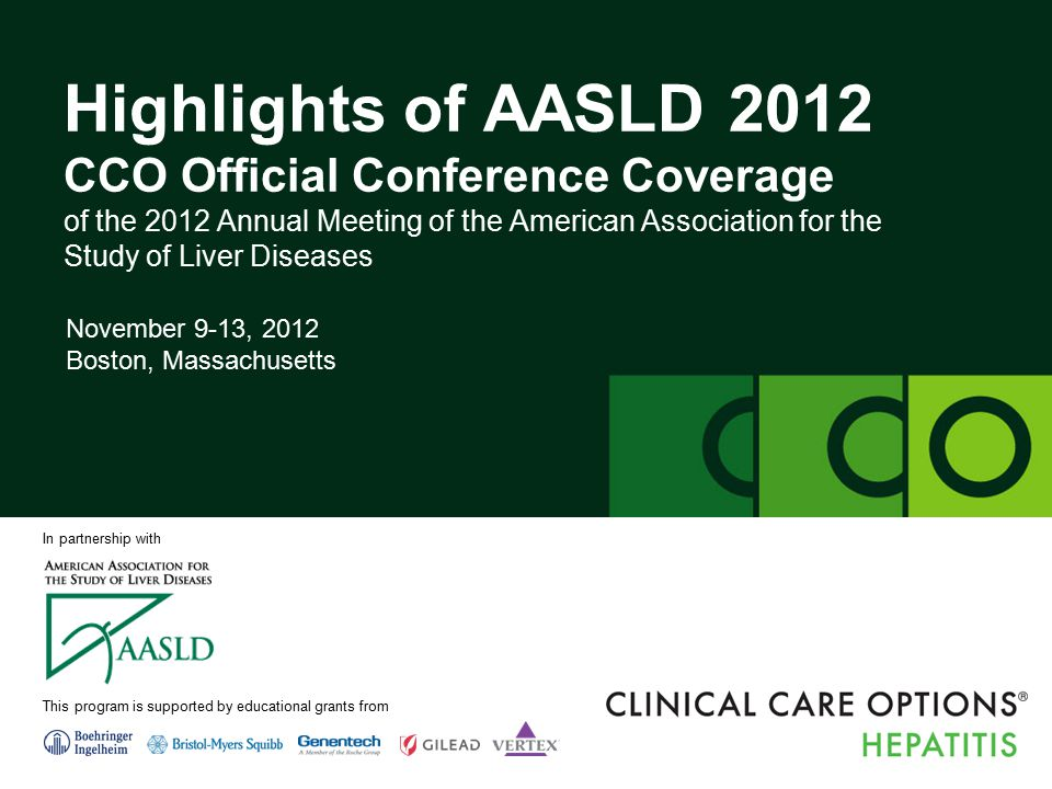 clinicaloptions.com/hepatitis Highlights of AASLD 2012 About These Slides  Users are encouraged to use these slides in their own noncommercial presentations, but we ask that content and attribution not be changed.