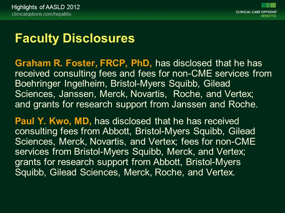 clinicaloptions.com/hepatitis Highlights of AASLD 2012 Faculty Disclosures Graham R.