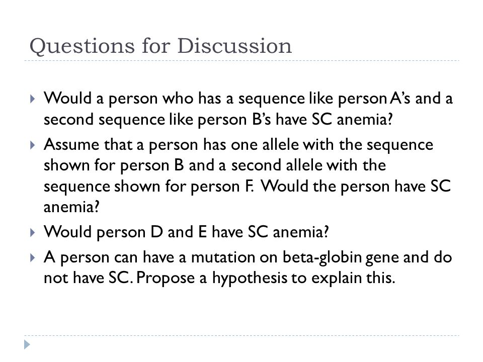 Questions for Discussion  Would a person who has a sequence like person A's and a second sequence like person B's have SC anemia.