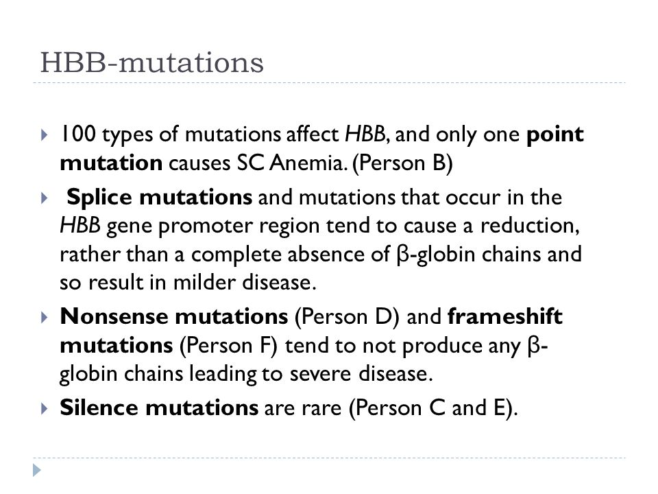 HBB-mutations  100 types of mutations affect HBB, and only one point mutation causes SC Anemia.