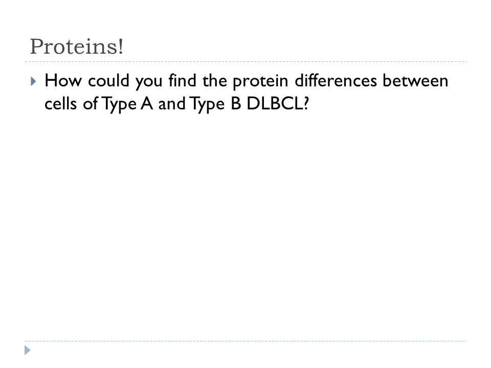 Proteins!  How could you find the protein differences between cells of Type A and Type B DLBCL