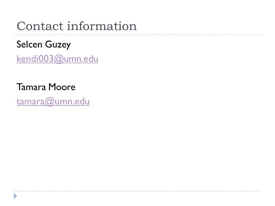 Contact information Selcen Guzey kendi003@umn.edu Tamara Moore tamara@umn.edu