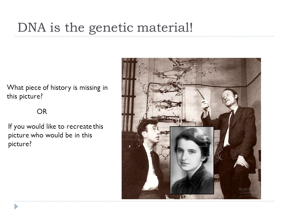 DNA is the genetic material. What piece of history is missing in this picture.