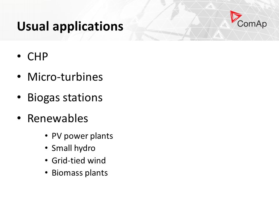 Usual applications CHP Micro-turbines Biogas stations Renewables PV power plants Small hydro Grid-tied wind Biomass plants