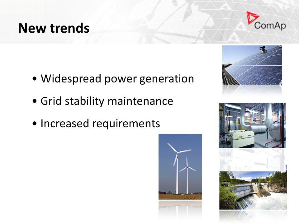 New trends Widespread power generation Grid stability maintenance Increased requirements