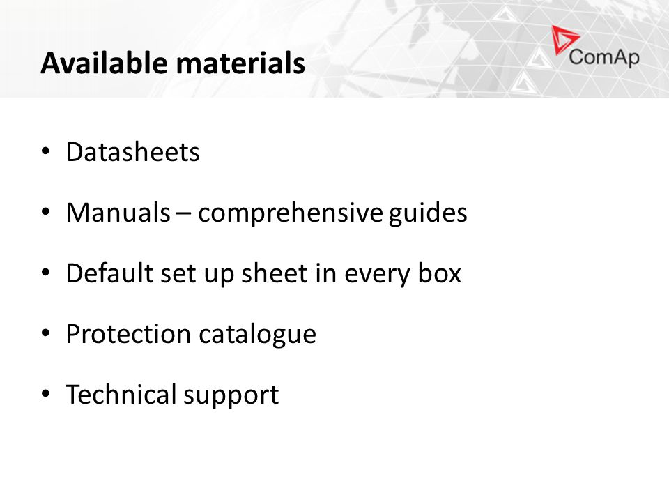 Available materials Datasheets Manuals – comprehensive guides Default set up sheet in every box Protection catalogue Technical support