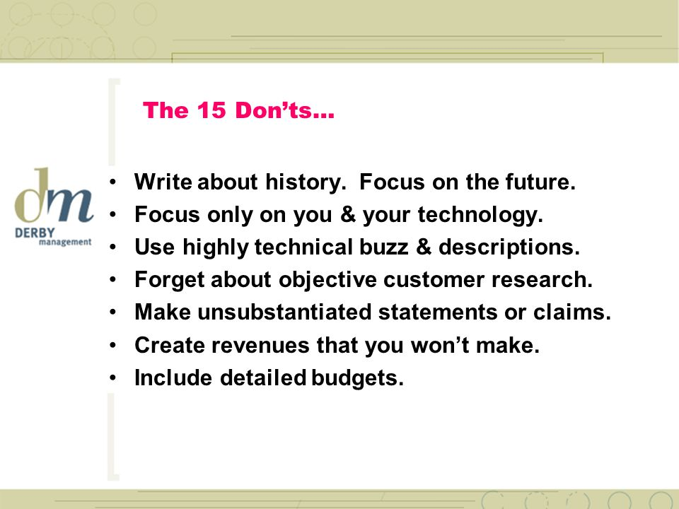 The 25 Do's… State how much money you will need. Define exactly how the funds will be used.
