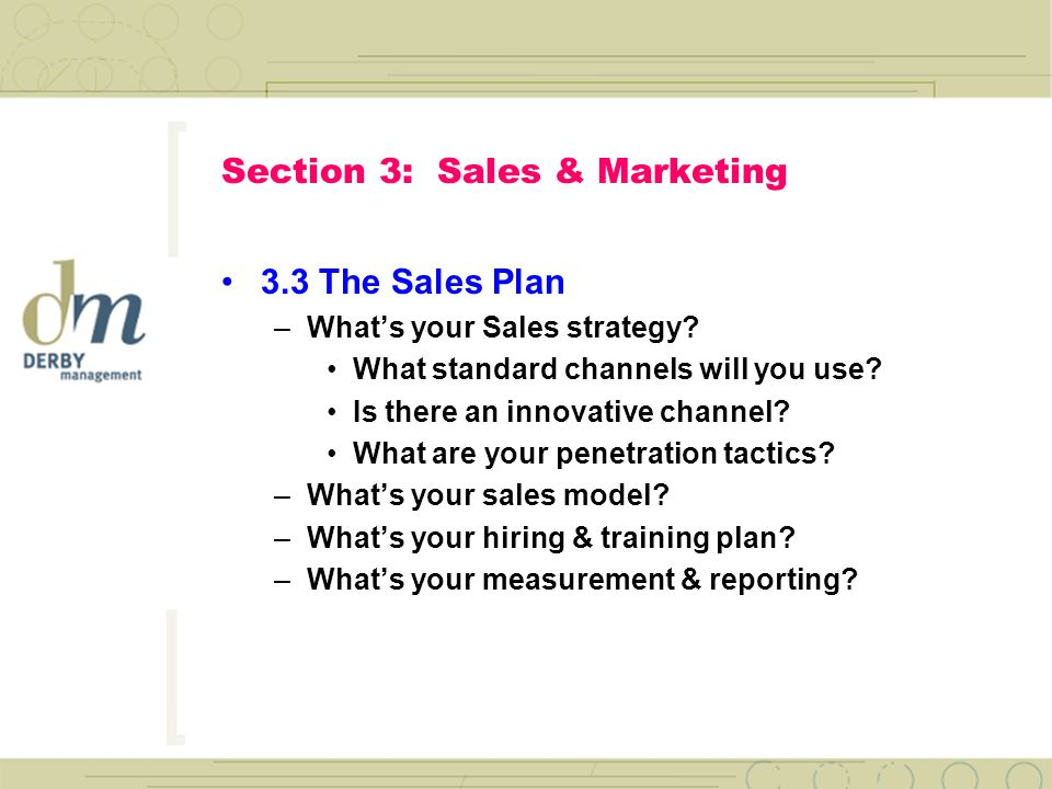 Section 3: Sales & Marketing 3.2 The Marketing Plan –What are your marketing strategies.