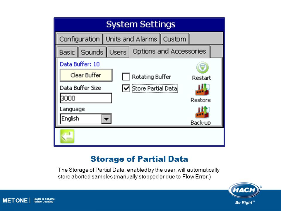 38 MET ONE Leader in Airborne Particle Counting Storage of Partial Data The Storage of Partial Data, enabled by the user, will automatically store abo