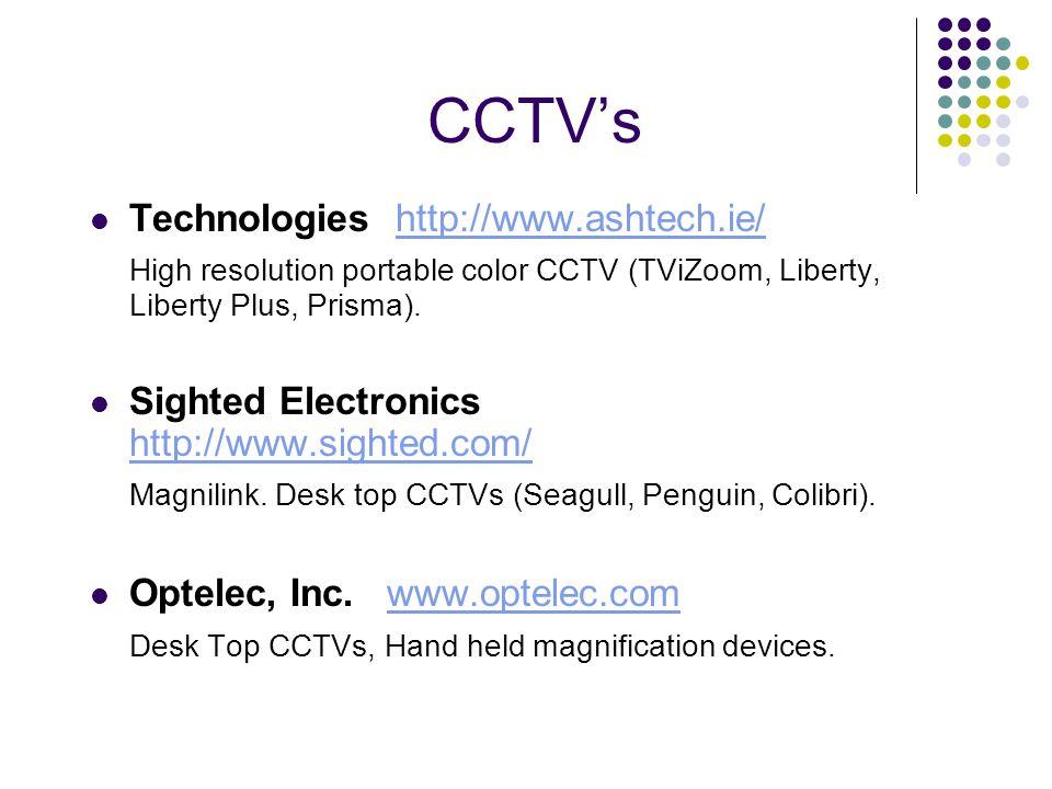 CCTV's Technologies http://www.ashtech.ie/http://www.ashtech.ie/ High resolution portable color CCTV (TViZoom, Liberty, Liberty Plus, Prisma).
