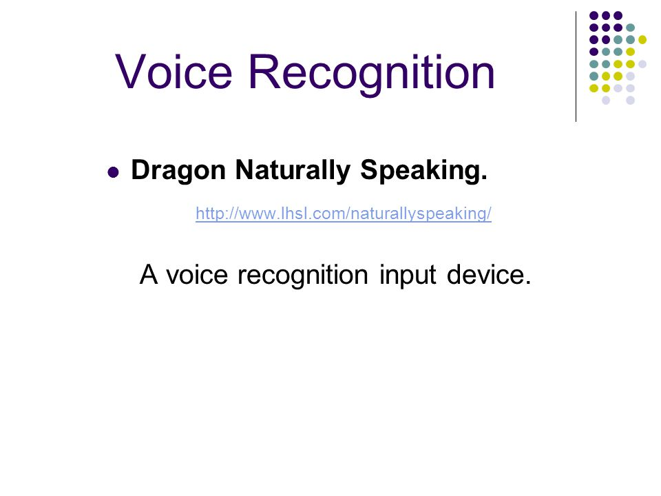 Voice Recognition Dragon Naturally Speaking.