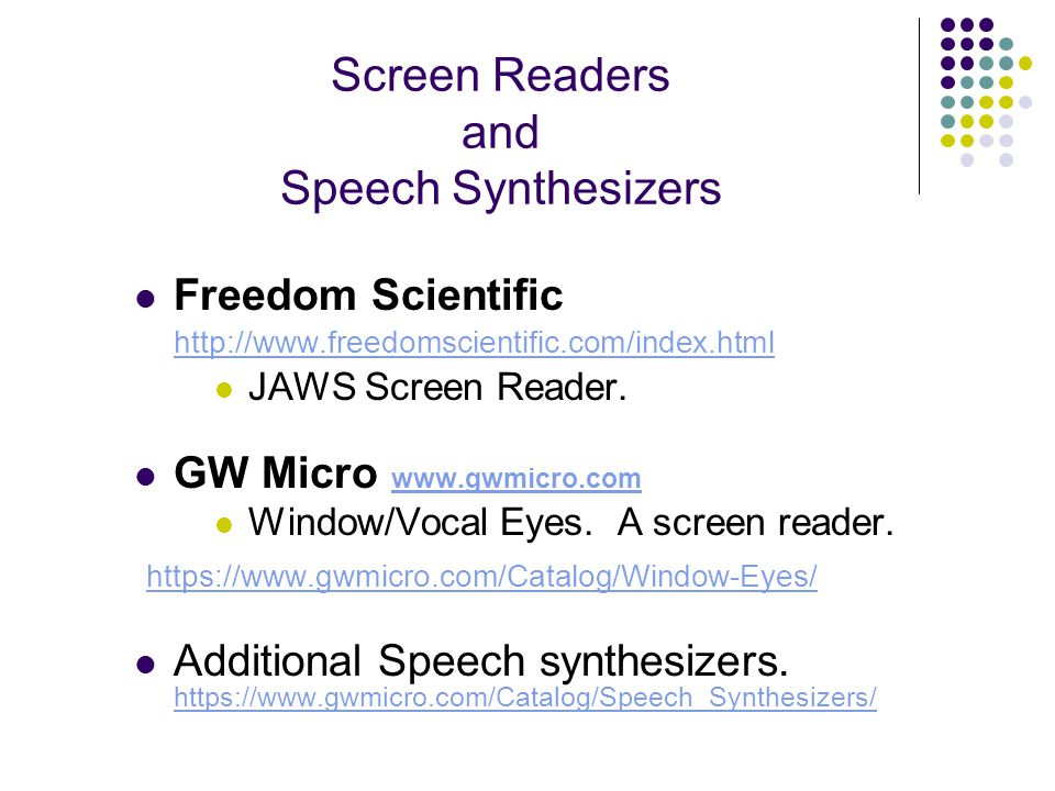 Screen Readers and Speech Synthesizers Freedom Scientific http://www.freedomscientific.com/index.html http://www.freedomscientific.com/index.html JAWS Screen Reader.
