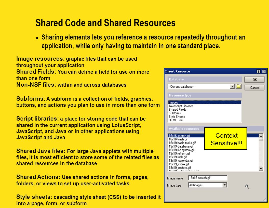 Shared Code and Shared Resources n Sharing elements lets you reference a resource repeatedly throughout an application, while only having to maintain