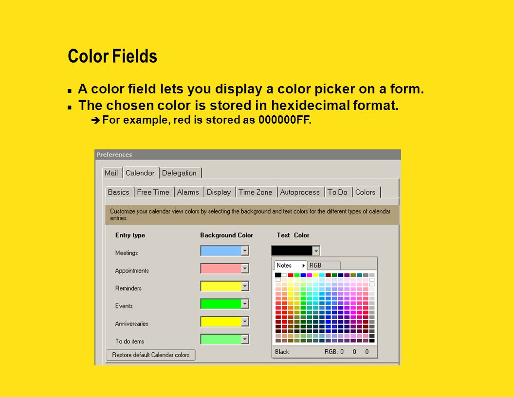 Color Fields n A color field lets you display a color picker on a form. n The chosen color is stored in hexidecimal format. è For example, red is stor