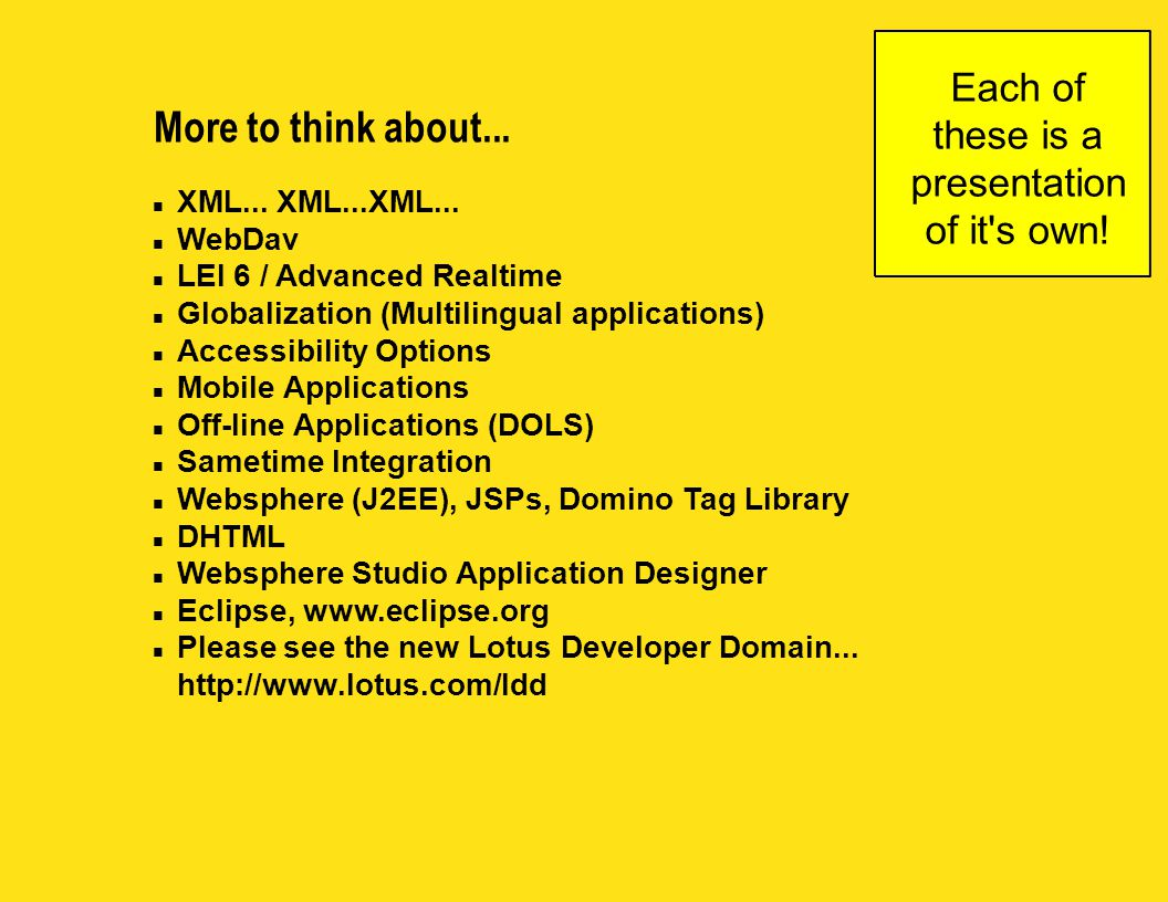 More to think about... n XML... XML...XML... n WebDav n LEI 6 / Advanced Realtime n Globalization (Multilingual applications) n Accessibility Options