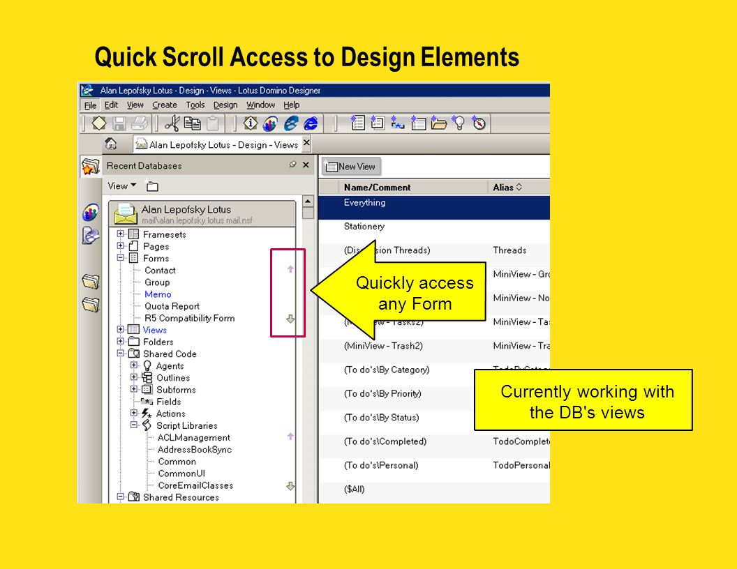 Quick Scroll Access to Design Elements Currently working with the DB s views Quickly access any Form
