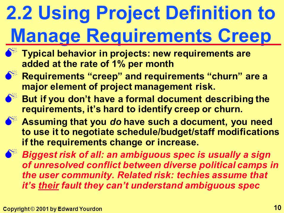 9 Copyright © 2001 by Edward Yourdon 2.1 Managing Project Definition: What does success mean.