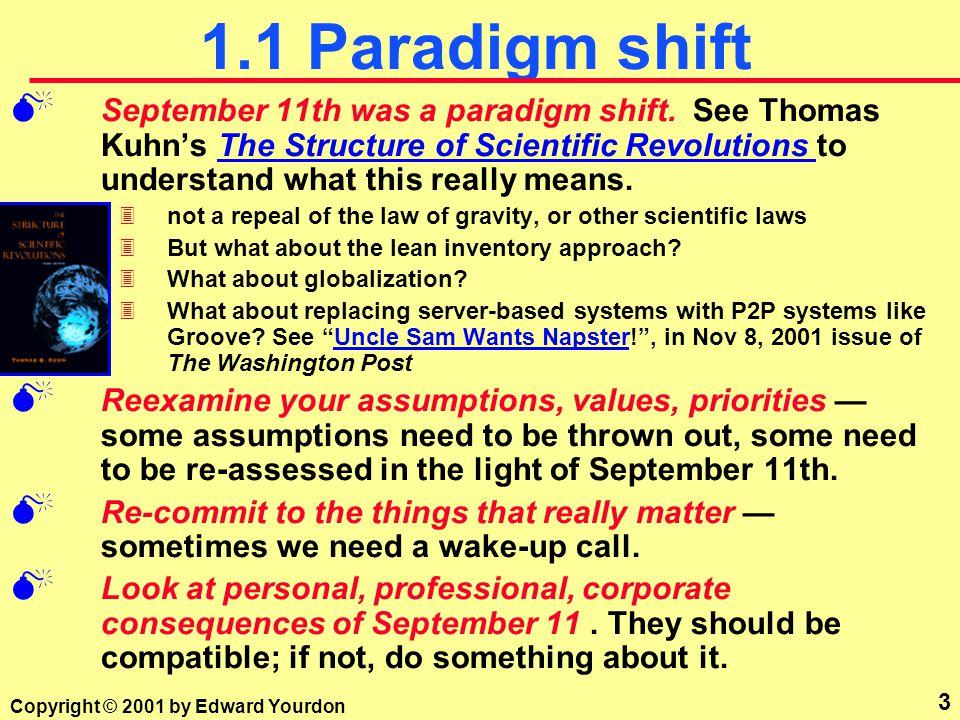 3 Copyright © 2001 by Edward Yourdon 1.1 Paradigm shift M September 11th was a paradigm shift.